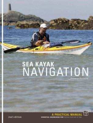 Sea Kayak Navigation: A Practical Manual, Essential Knowledge for Finding Your Way at Sea 9781906095031