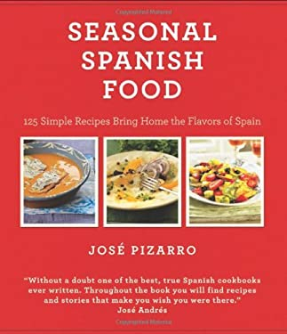 Seasonal Spanish Food: 125 Simple Recipes to Bring Home the Flavors of Spain 9781906868093