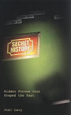 Secret History: Hidden Forces That Shaped the Past 9781904132578