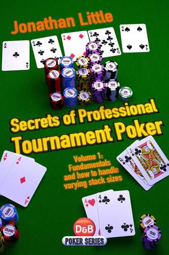 Secrets of Professional Tournament Poker, Volume 1: Fundamentals and How to Handle Varying Stack Sizes 9781904468561