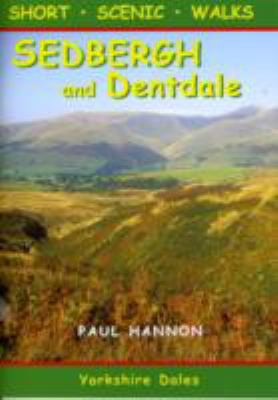 Sedbergh and Dentdale: Short Scenic Walks 9781907626050