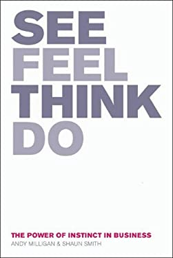 See, Feel, Think, Do: The Power of Instinct in Business 9781904879558