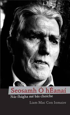 Seosamh O Heanai: Nar Fhagha Me Bas Choiche 9781905560202