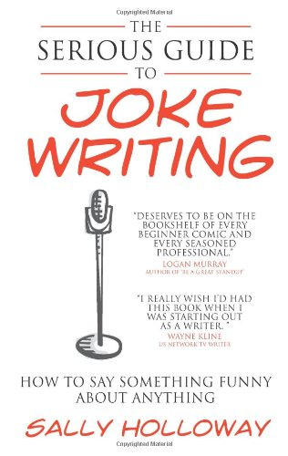 Serious Guide to Joke Writing: How to Say Something Funny about Anything 9781907498374