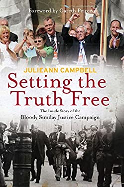 Setting the Truth Free: The Inside Story of the Bloody Sunday Justice Campaign 9781907593376