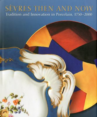 Sevres Then and Now: Tradition and Innovation in Porcelain, 1750-2000 9781904832638