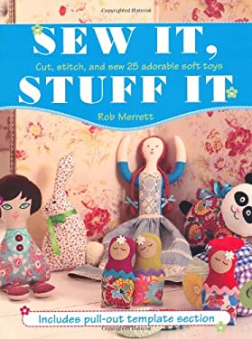 Sew It Stuff It: Cut Stitch and Sew 25 Adorable Soft Toys 9781907030604