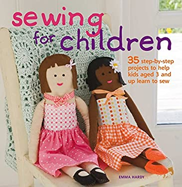 Sewing for Children: 35 Step-By-Step Projects to Help Kids Aged 3 and Up Learn to Sew 9781907030239