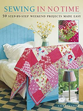 Sewing in No Time: 50 Step-By-Step Weekend Projects Made Easy 9781906094263