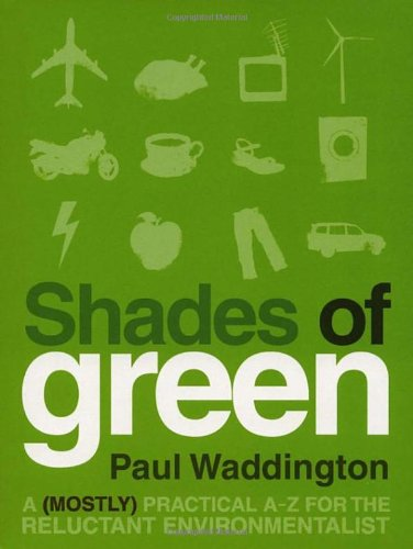 Shades of Green: A (Mostly) Practical A-Z for the Reluctant Environmentalist 9781905811007