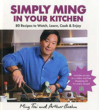 Simply Ming in Your Kitchen: 80 Recipes to Watch, Learn, Cook & Enjoy 9781906868734