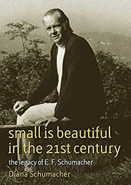 Small Is Beautiful in the 21st Century: The Legacy of E. F. Schumacher 9781900322751