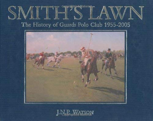 Smith's Lawn: The History of Guard's Polo Club 1955-2005 9781904057703