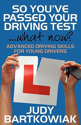 So You Have Passed Your Driving Test - What Now? Advanced Driving Skills for Young Drivers 9781908218377