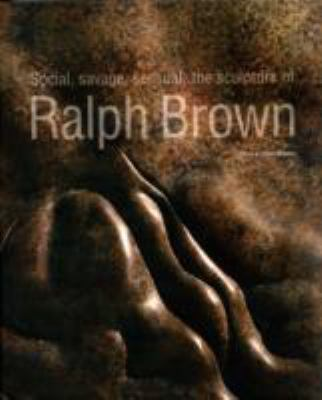 Social, Savage, Sensual: The Sculpture of Ralph Brown 9781904537953