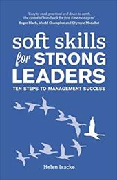 Soft Skills For Strong Leaders: Ten Steps To Management Success 21212630