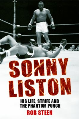 Sonny Liston: His Life, Strife and the Phantom Punch 9781906217815