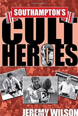 Southampton's Cult Heroes: Saints' Twenty Greatest Icons 9781905449019