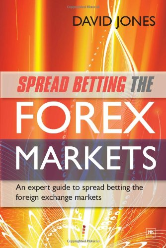 Spread Betting the Forex Markets: An Expert Guide to Making Money Spread Betting the Foreign Exchange Markets 9781906659516