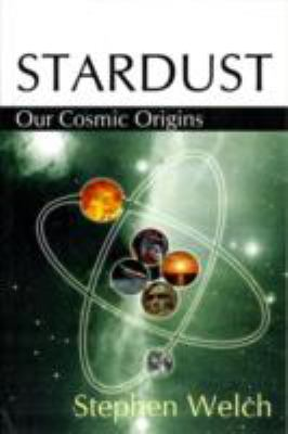Stardust: Our Cosmic Origins 9781906206963