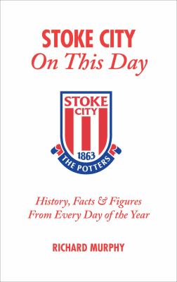 Stoke City on This Day: History, Facts & Figures from Every Day of the Year 9781905411313