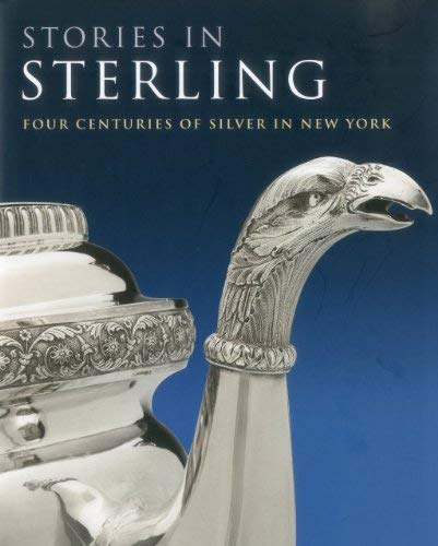 Stories in Sterling: Four Centuries of Silver in New York 9781904832652