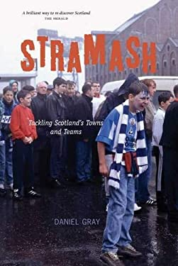 Stramash!: A Ramble Through Scotland's Towns and Teams. Daniel Gray 9781906817664