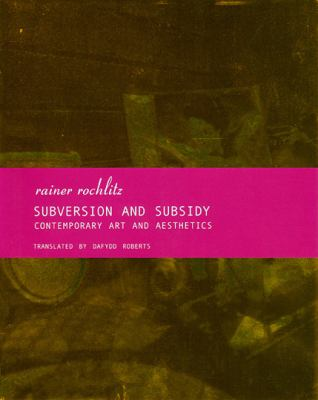 Subversion and Subsidy: Contemporary Art and Aesthetics 9781905422715
