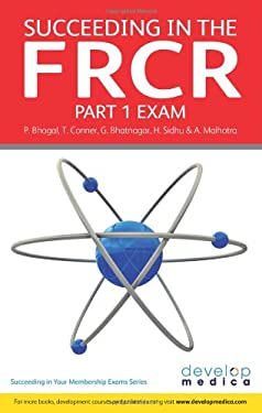 Succeeding in the Frcr Part 1 Exam: Over 1000 Practice McQswith Comprehensiverevision Notes 9781906839185