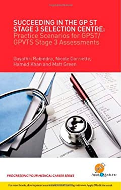 Succeeding in the Gpst Stage 3 Selection Centre: Practice Scenarios for GP St / GP Vts Stage 3 Assessments