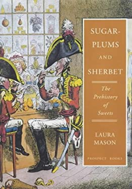 Sugar-Plums and Sherbet: The Prehistory of Sweets 9781903018286