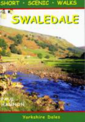 Swaledale: Short Scenic Walks 9781907626043