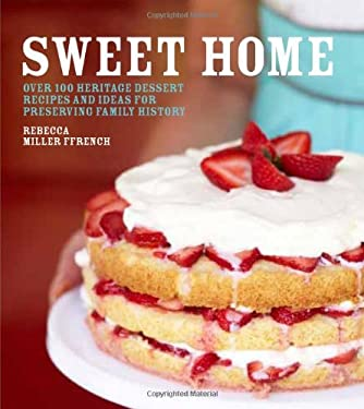 Sweet Home: Over 100 Heritage Desserts and Ideas for Preserving Family Recipes 9781906868659