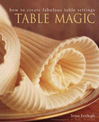 Table Magic: How to Create Fabulous Table Settings 9781903141229