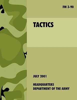 Tactics: The Official U.S. Army Field Manual FM 3-90 (4th July, 2001) 9781907521751