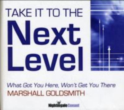 Take it to the Next Level: What Got You Here, Won't Get You There 9781906030018