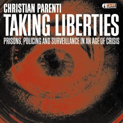 Taking Liberties: Prisons, Policing and Surveillance in an Age of Crisis 9781902593630