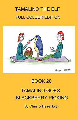Tamalino the Elf. Tamalino goes blackberry Picking. Book 20. Christopher Lyth and Hazel Lyth