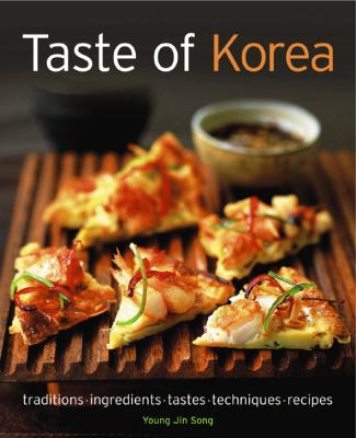 Taste of Korea: Traditions, Ingredients, Tastes, Techniques, Recipes 9781903141878