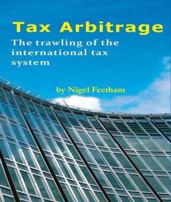 Tax Arbitrage: The Trawling of the International Tax System 9781907444432