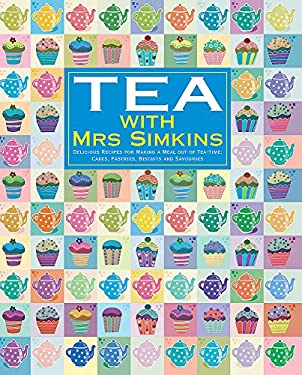 Tea with Mrs Simkins: Delicious Recipes for Making a Meal Out of Tea-Time. [Text, Mrs Simkins]