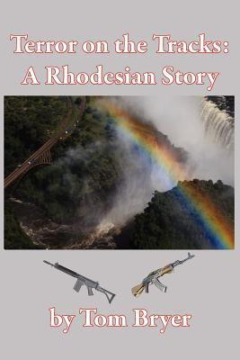Terror on the Tracks: A Rhodesian Story 9781908341327
