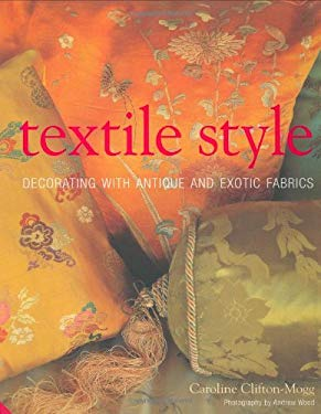 Textile Style: Decorating with Antique and Exotic Fabrics 9781903221761