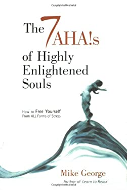 The 7 Ahas of Highly Enlightened Souls: How to Free Yourself from All Forms of Stress 9781903816318