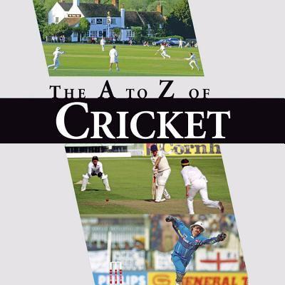 The A-Z of Cricket: A Cricketing A to Z 9781906635299