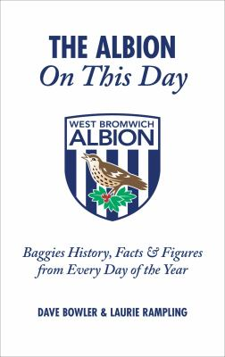 The Albion on This Day: Baggies History, Facts & Figures from Every Day of the Year 9781905411573
