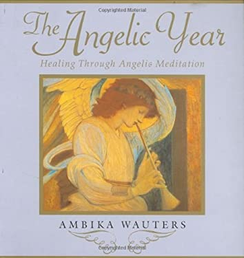 The Angelic Year: Healing Through Angelic Meditation 9781903258095