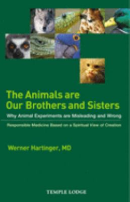 The Animals Are Our Brothers and Sisters: Why Animal Experiments Are Misleading and Wrong 9781902636726