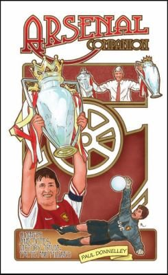The Arsenal Companion: Gunners Annecdotes, History, Trivia, Facts and Figures 9781905411351