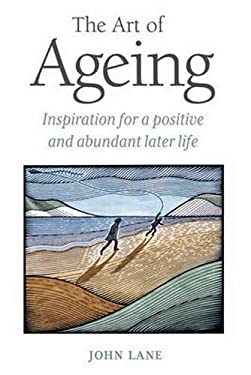 The Art of Ageing: Inspiration for a Positive and Abundant Life